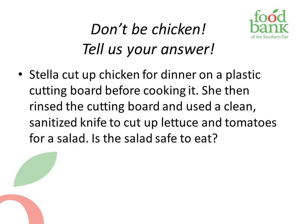 Don't be chicken! Tell us your answer!