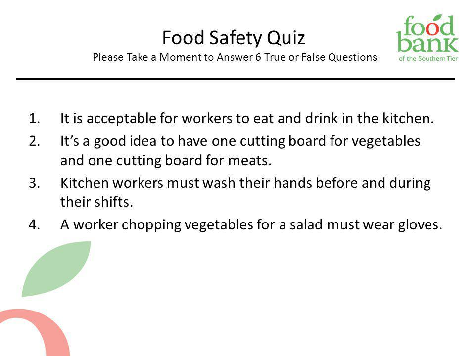 Food Safety Quiz Please Take a Moment to Answer 6 True or False Questions