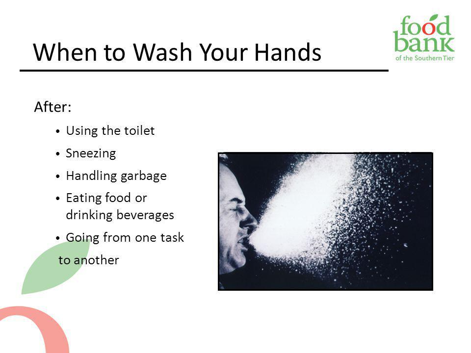 When to Wash Your Hands After: Using the toilet Sneezing
