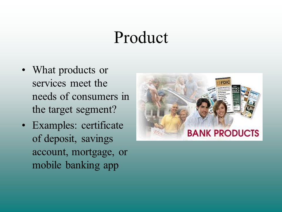 Product What products or services meet the needs of consumers in the target segment