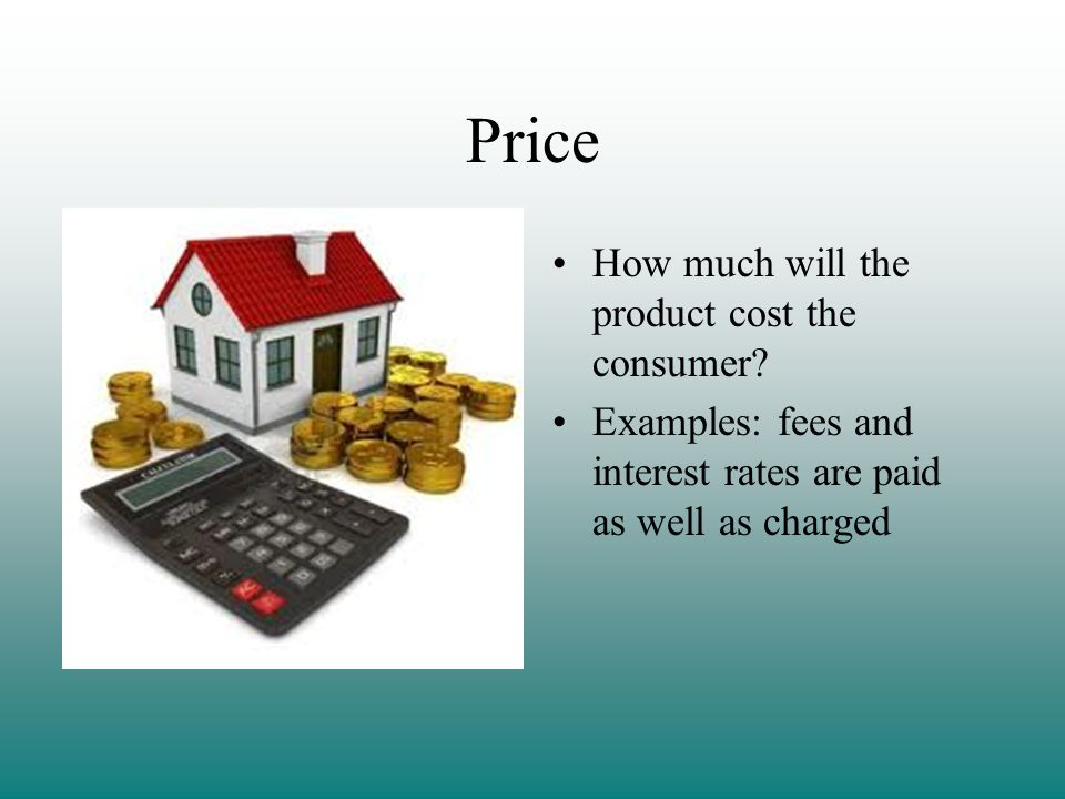 Price How much will the product cost the consumer
