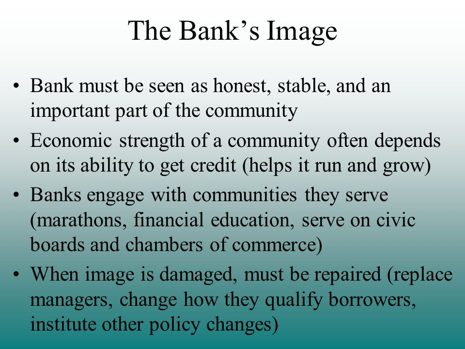 The Bank's Image Bank must be seen as honest, stable, and an important part of the community.