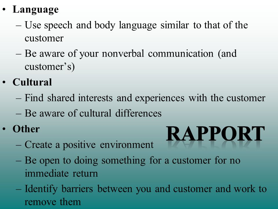 Language Use speech and body language similar to that of the customer. Be aware of your nonverbal communication (and customer's)