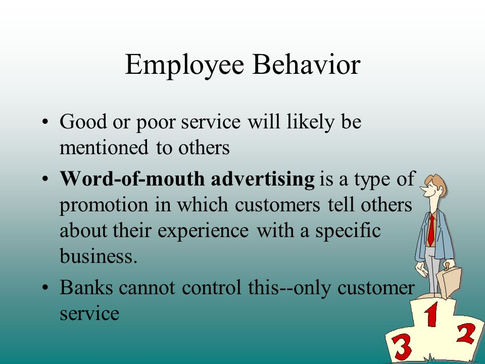 Employee Behavior Good or poor service will likely be mentioned to others.