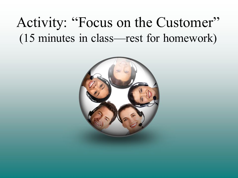 Activity: Focus on the Customer (15 minutes in class—rest for homework)