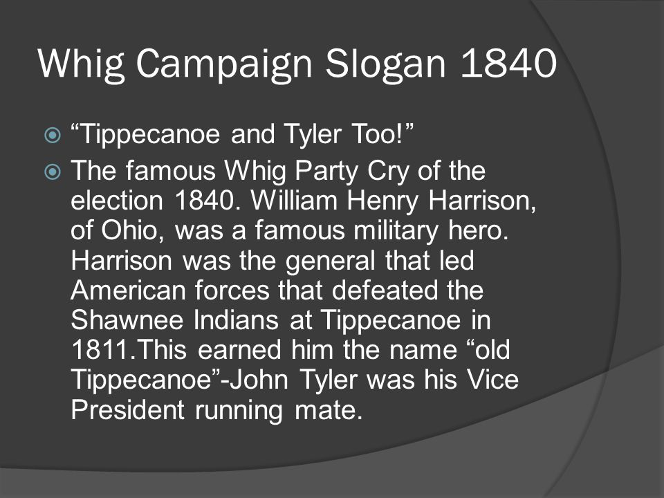 Whig Campaign Slogan 1840 Tippecanoe and Tyler Too!