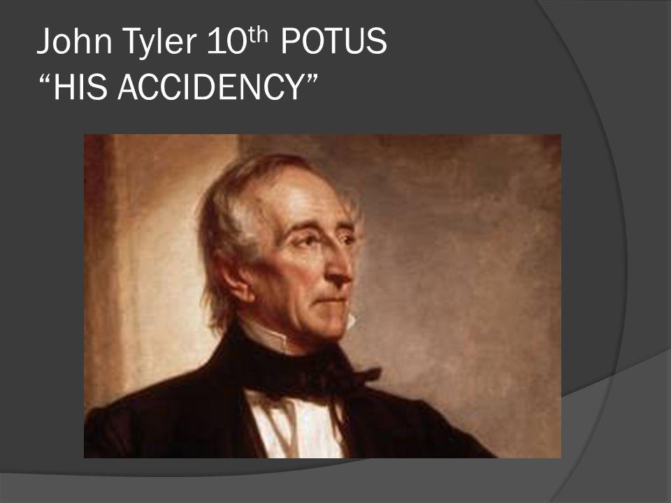 John Tyler 10th POTUS HIS ACCIDENCY