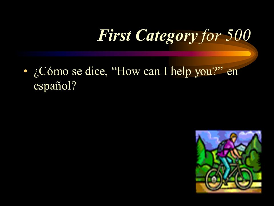 First Category for 500 ¿Cómo se dice, How can I help you en español