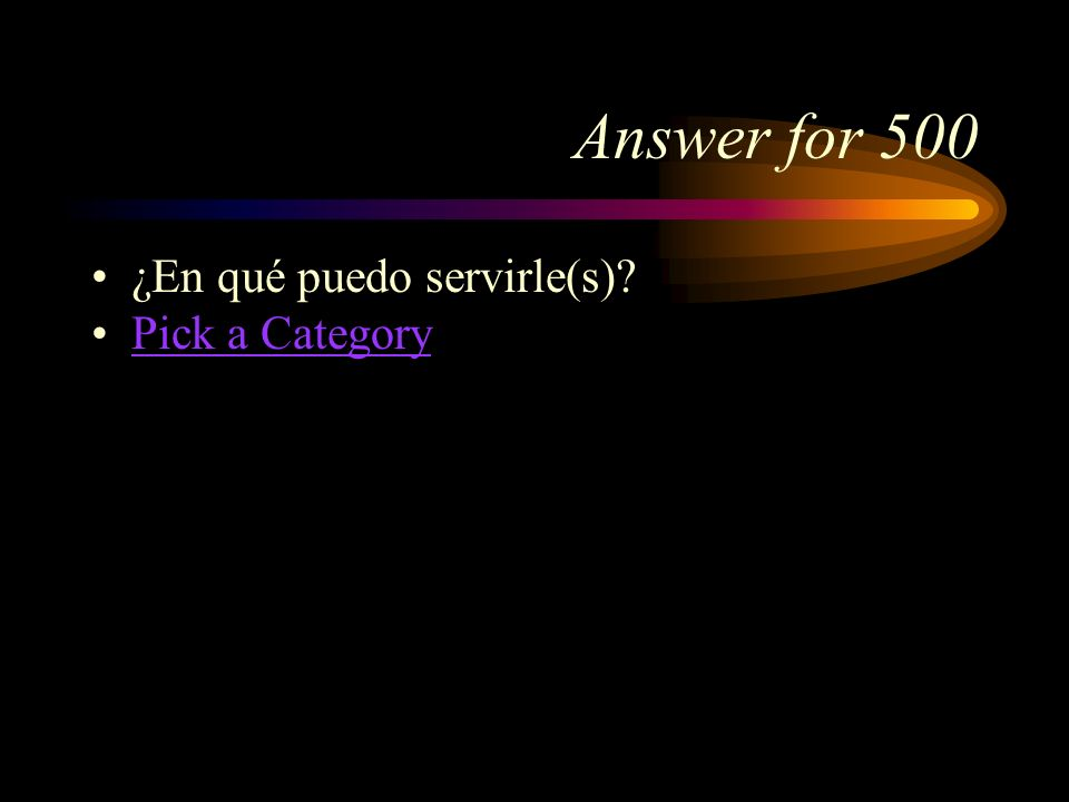 Answer for 500 ¿En qué puedo servirle(s) Pick a Category