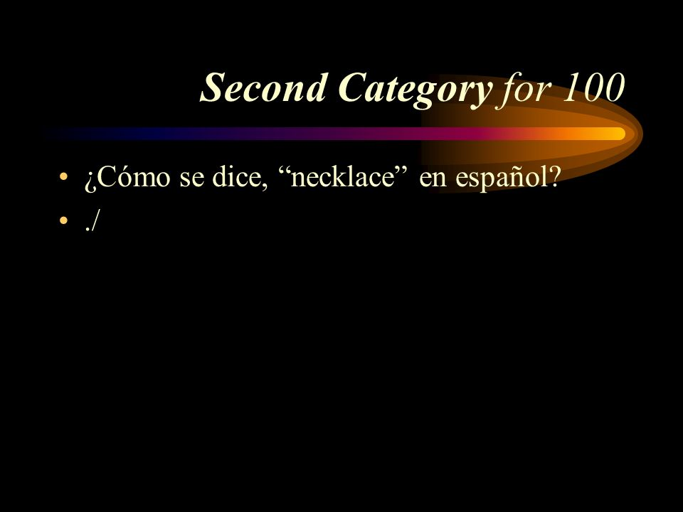 Second Category for 100 ¿Cómo se dice, necklace en español ./