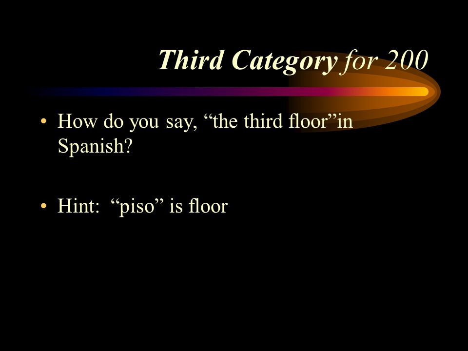 Third Category for 200 How do you say, the third floor in Spanish