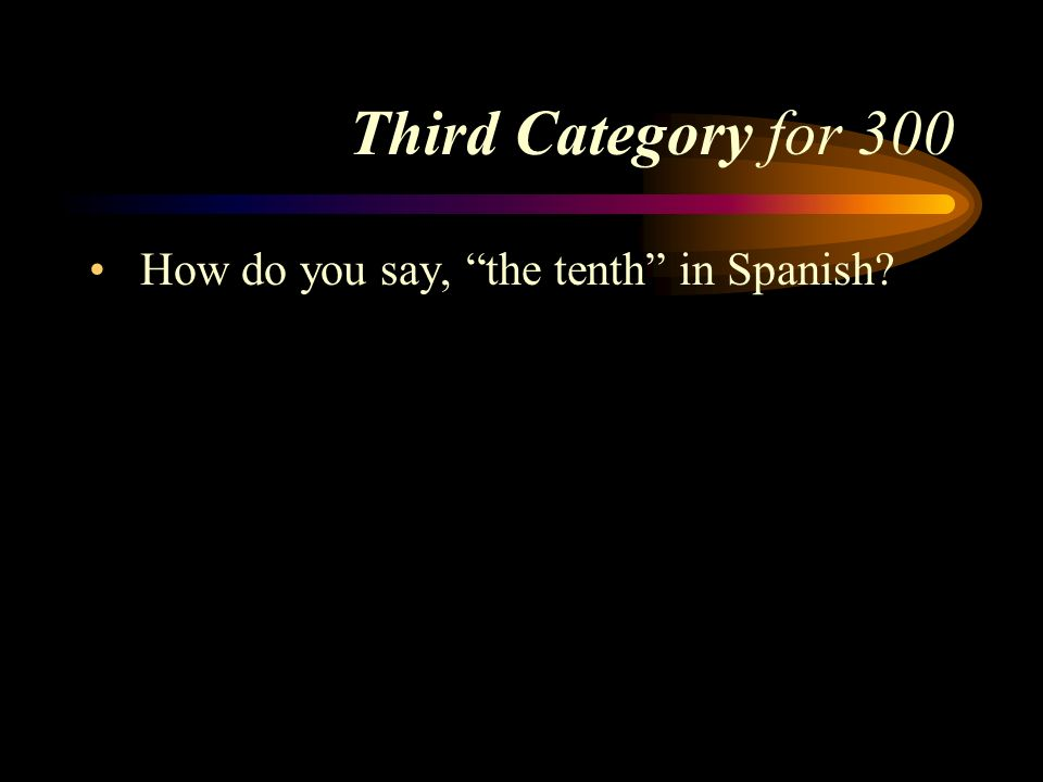 Third Category for 300 How do you say, the tenth in Spanish