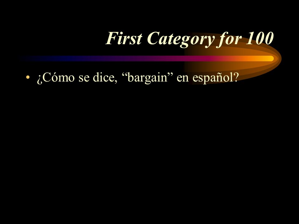 First Category for 100 ¿Cómo se dice, bargain en español