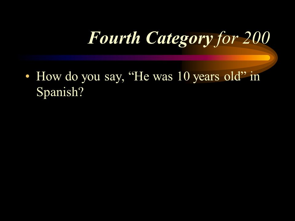 Fourth Category for 200 How do you say, He was 10 years old in Spanish