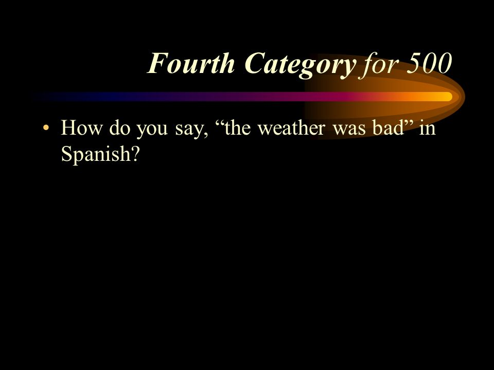 Fourth Category for 500 How do you say, the weather was bad in Spanish