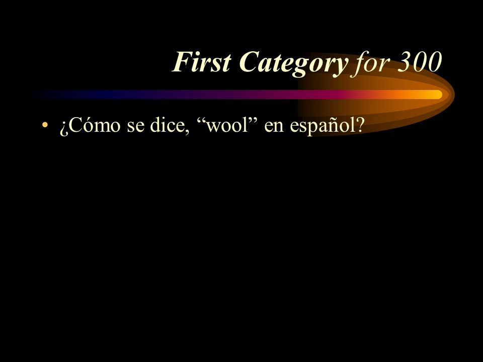 First Category for 300 ¿Cómo se dice, wool en español