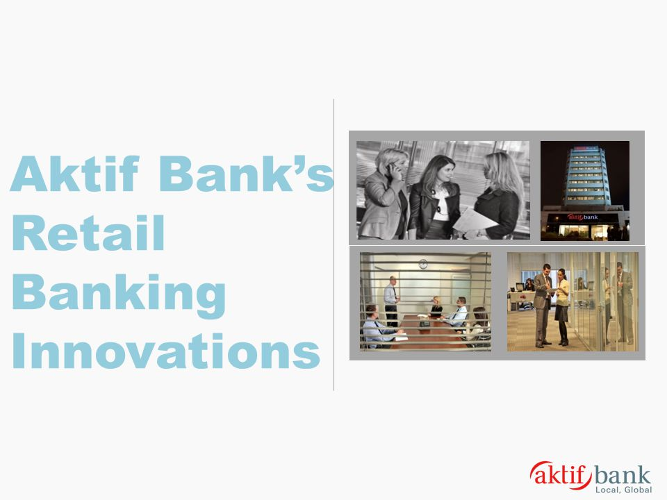 Aktif Bank's Retail Banking Innovations