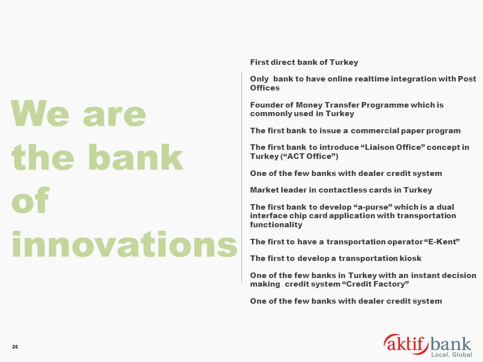 We are the bank of innovations First direct bank of Turkey