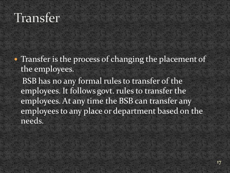 Transfer Transfer is the process of changing the placement of the employees.