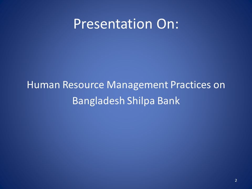 Human Resource Management Practices on Bangladesh Shilpa Bank