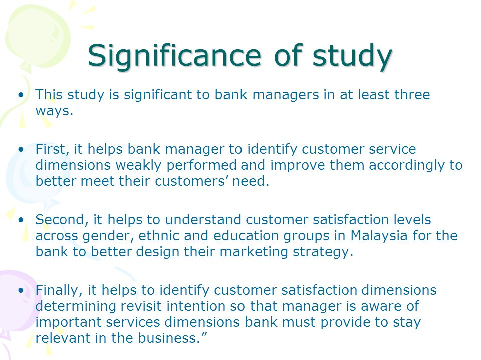 Significance of study This study is significant to bank managers in at least three ways.
