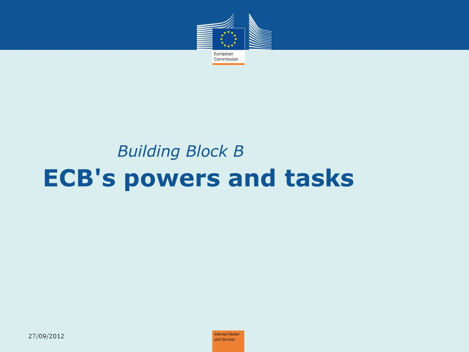 Building Block B ECB s powers and tasks 27/09/2012