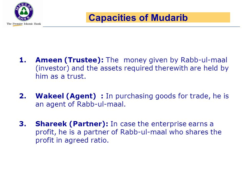 Capacities of Mudarib Ameen (Trustee): The money given by Rabb-ul-maal (investor) and the assets required therewith are held by him as a trust.