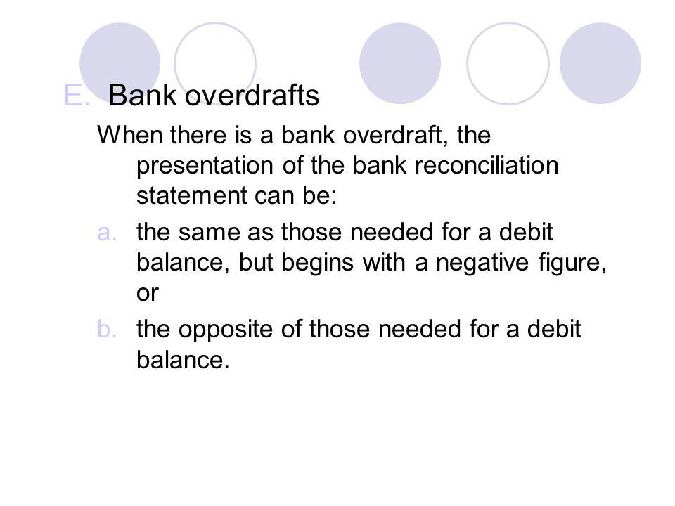 Bank overdrafts When there is a bank overdraft, the presentation of the bank reconciliation statement can be: