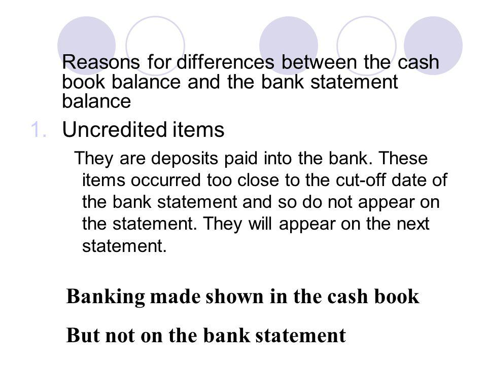 Banking made shown in the cash book But not on the bank statement