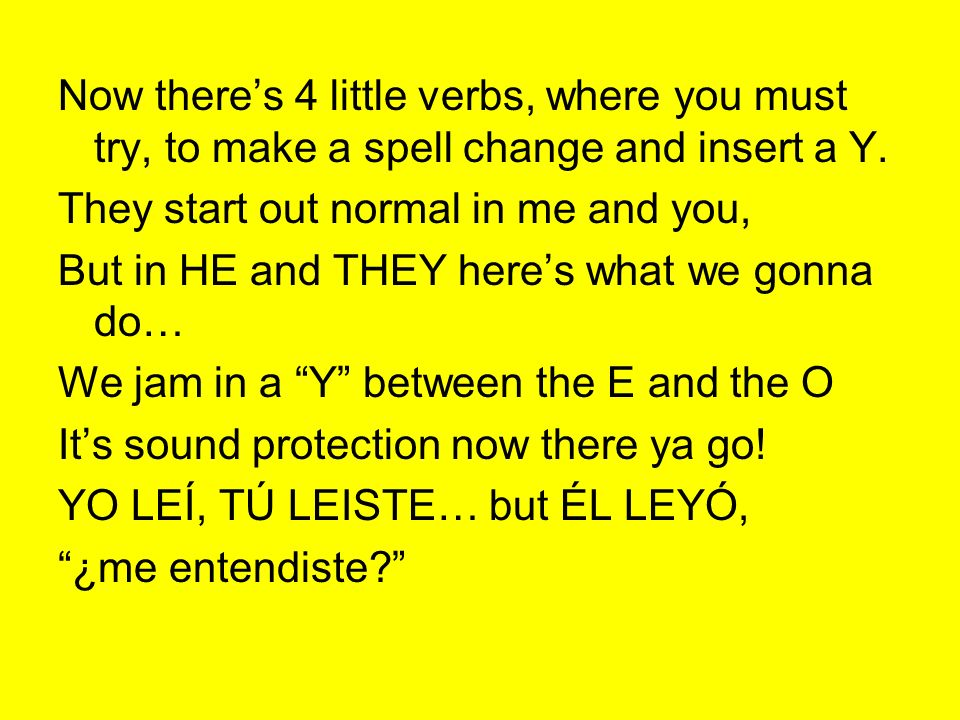 Now there's 4 little verbs, where you must try, to make a spell change and insert a Y.
