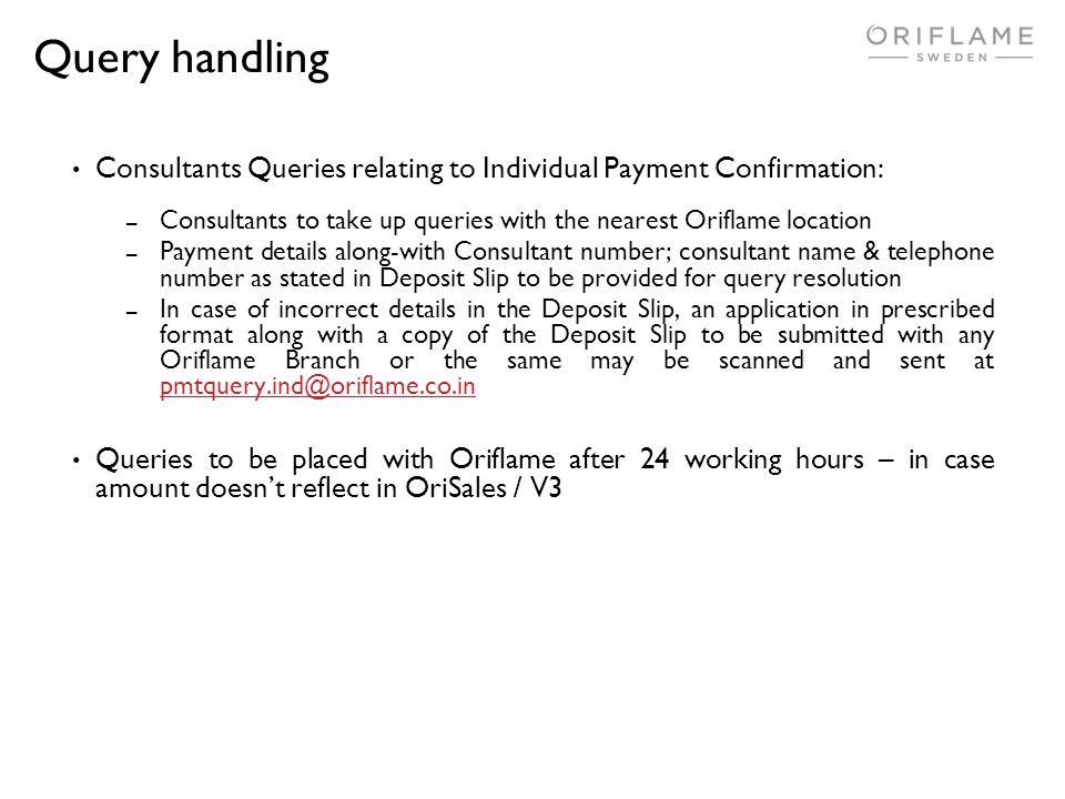 Query handling Consultants Queries relating to Individual Payment Confirmation: Consultants to take up queries with the nearest Oriflame location.