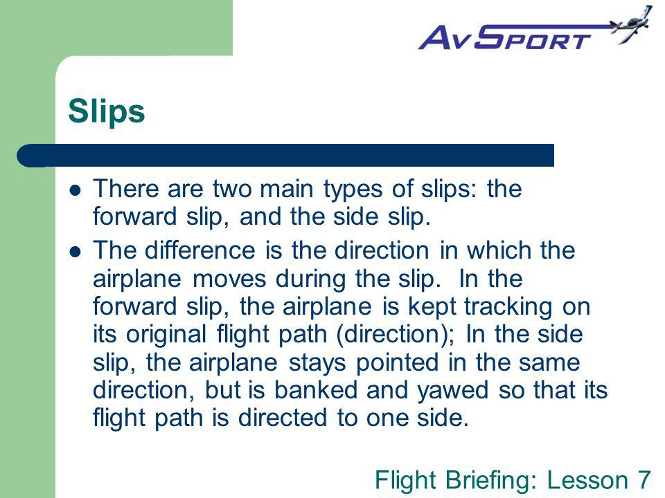 Slips There are two main types of slips: the forward slip, and the side slip.