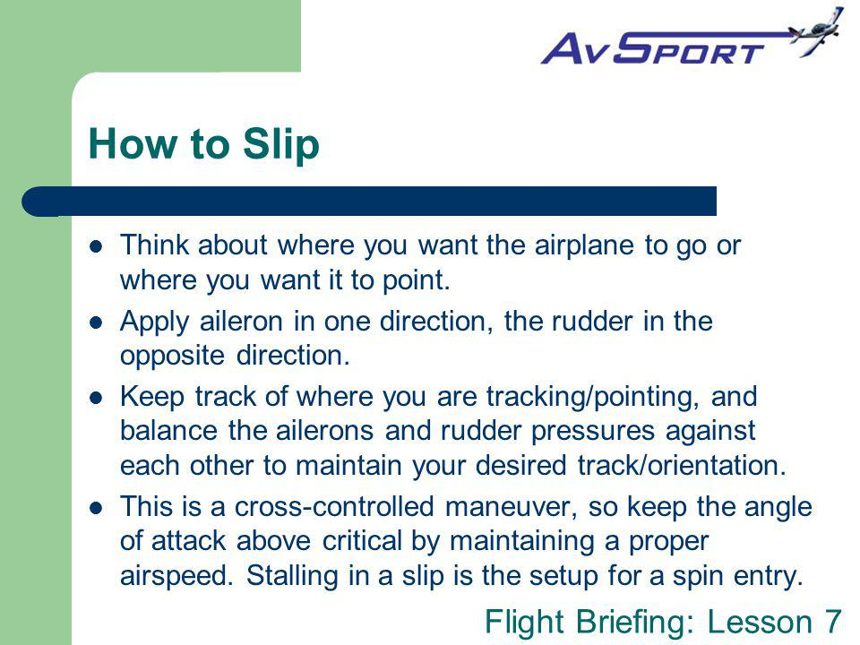 How to Slip Think about where you want the airplane to go or where you want it to point.