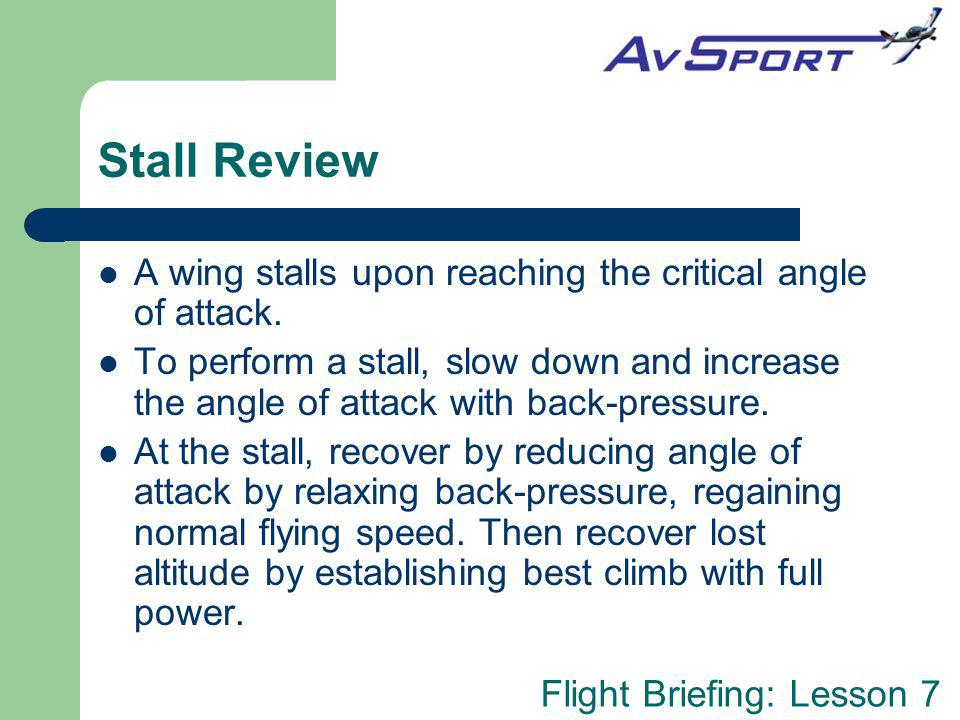 Stall Review A wing stalls upon reaching the critical angle of attack.