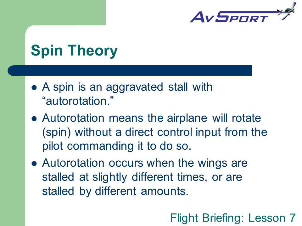 Spin Theory A spin is an aggravated stall with autorotation.