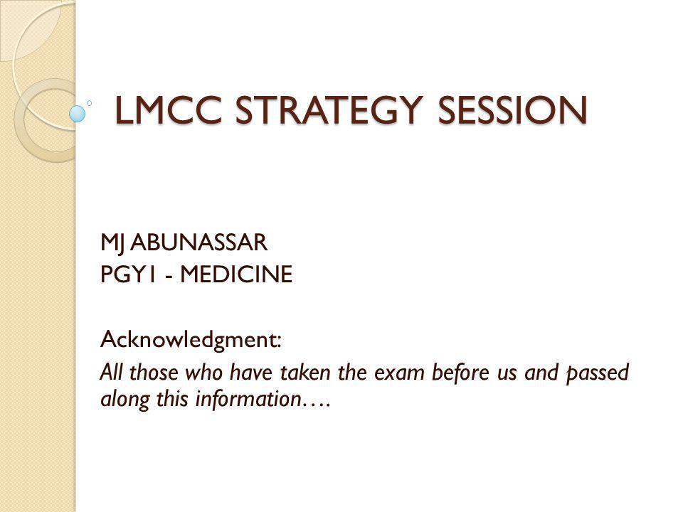 LMCC STRATEGY SESSION MJ ABUNASSAR PGY1 - MEDICINE Acknowledgment: