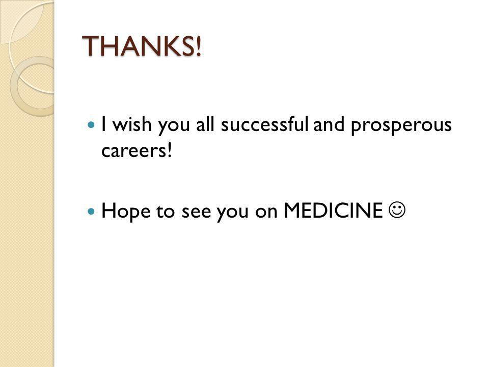 THANKS! I wish you all successful and prosperous careers!