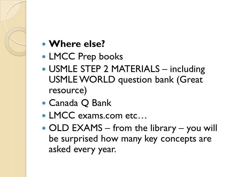 Where else LMCC Prep books. USMLE STEP 2 MATERIALS – including USMLE WORLD question bank (Great resource)
