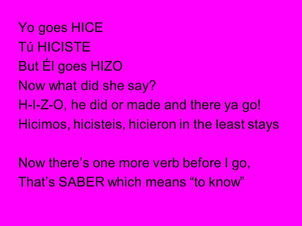 Yo goes HICE Tú HICISTE. But Él goes HIZO. Now what did she say H-I-Z-O, he did or made and there ya go!