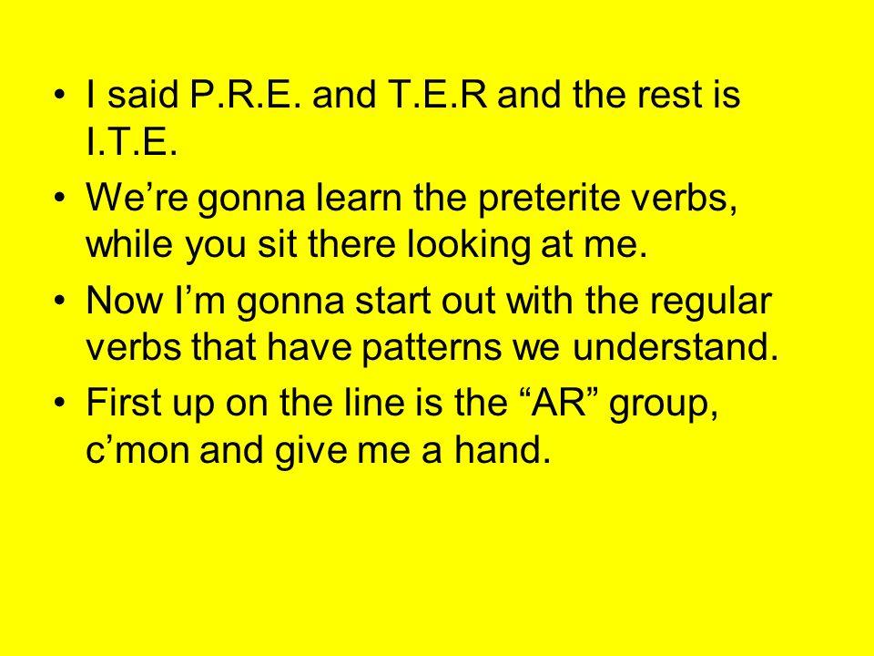 I said P.R.E. and T.E.R and the rest is I.T.E.