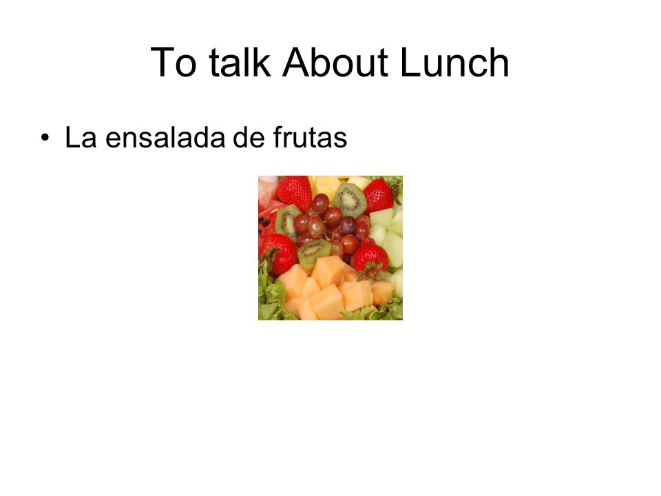 To talk About Lunch La ensalada de frutas
