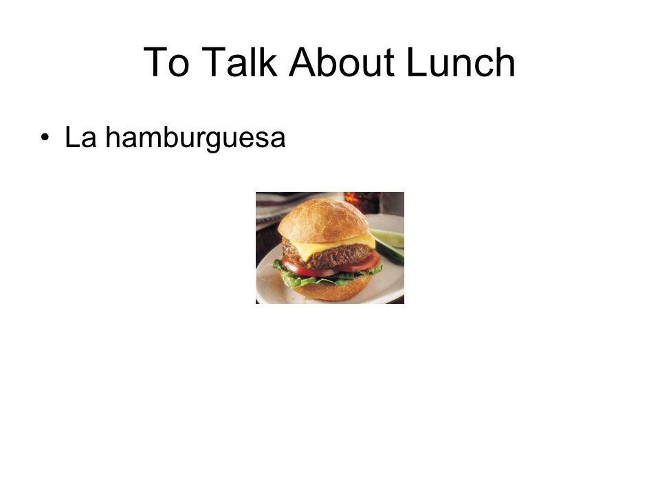 To Talk About Lunch La hamburguesa