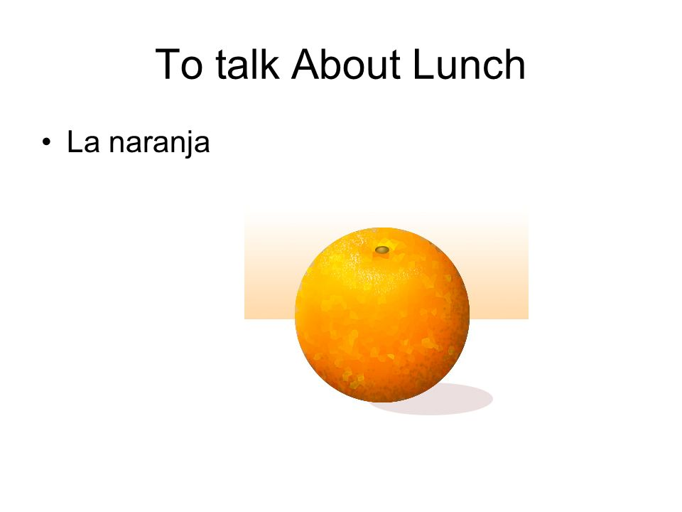To talk About Lunch La naranja