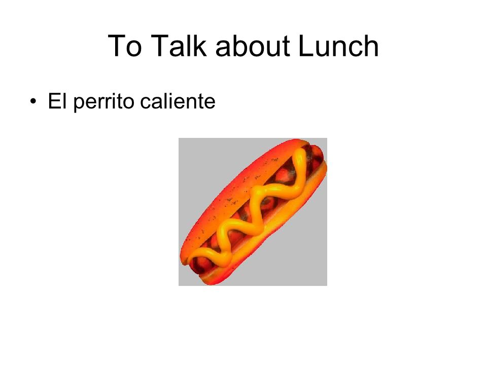 To Talk about Lunch El perrito caliente
