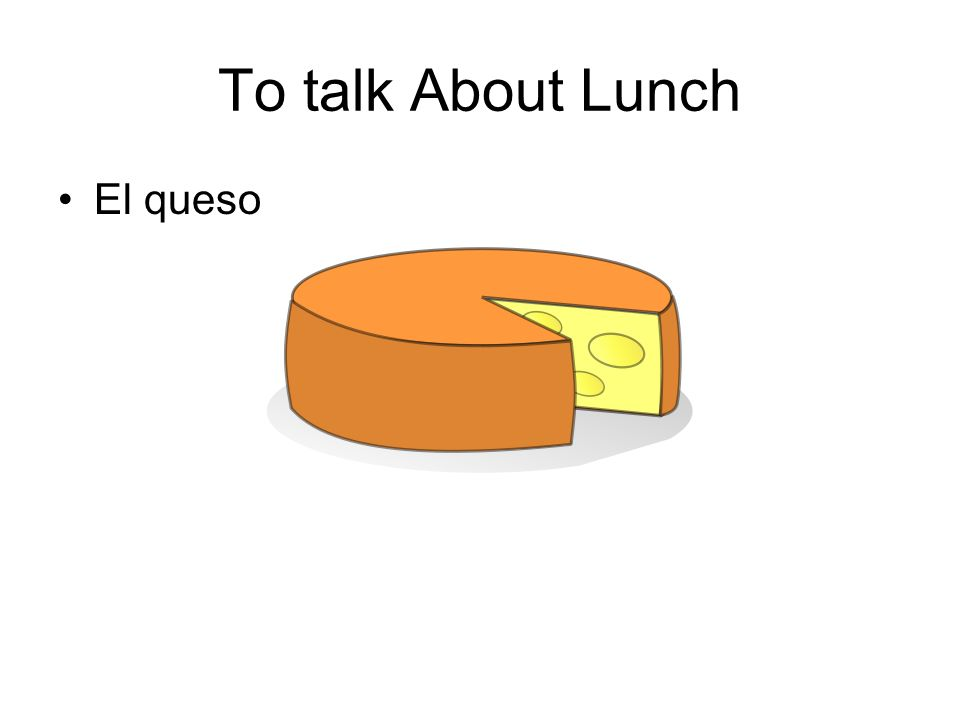 To talk About Lunch El queso