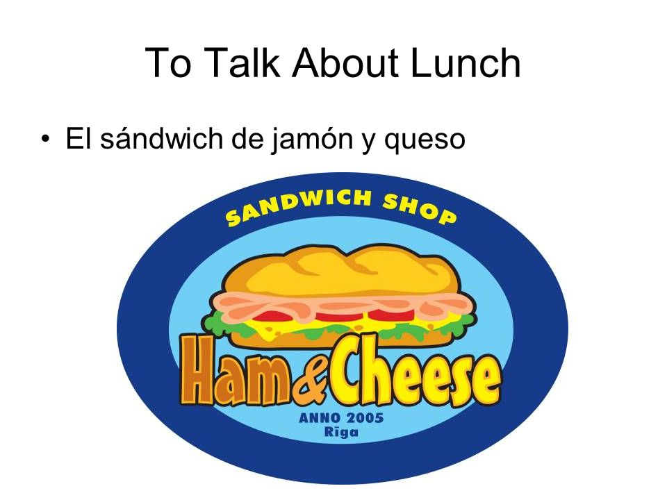 To Talk About Lunch El sándwich de jamón y queso