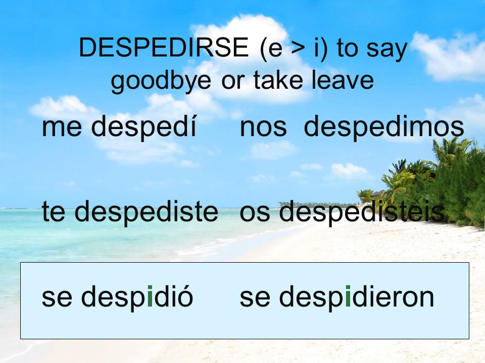 DESPEDIRSE (e > i) to say goodbye or take leave