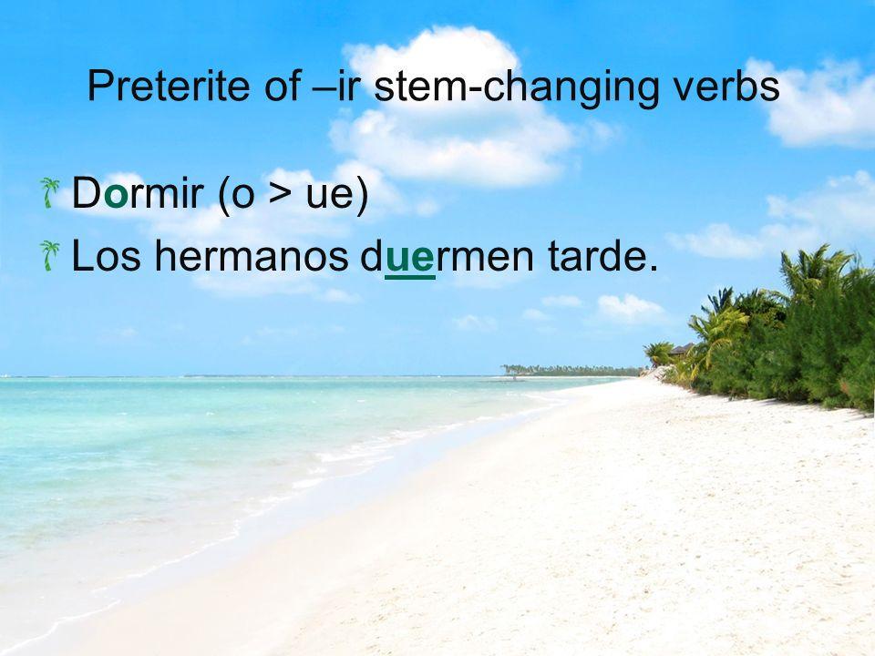 Preterite of –ir stem-changing verbs