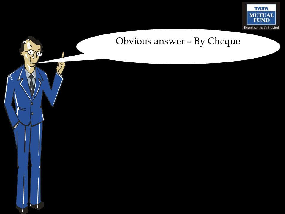 Obvious answer – By Cheque