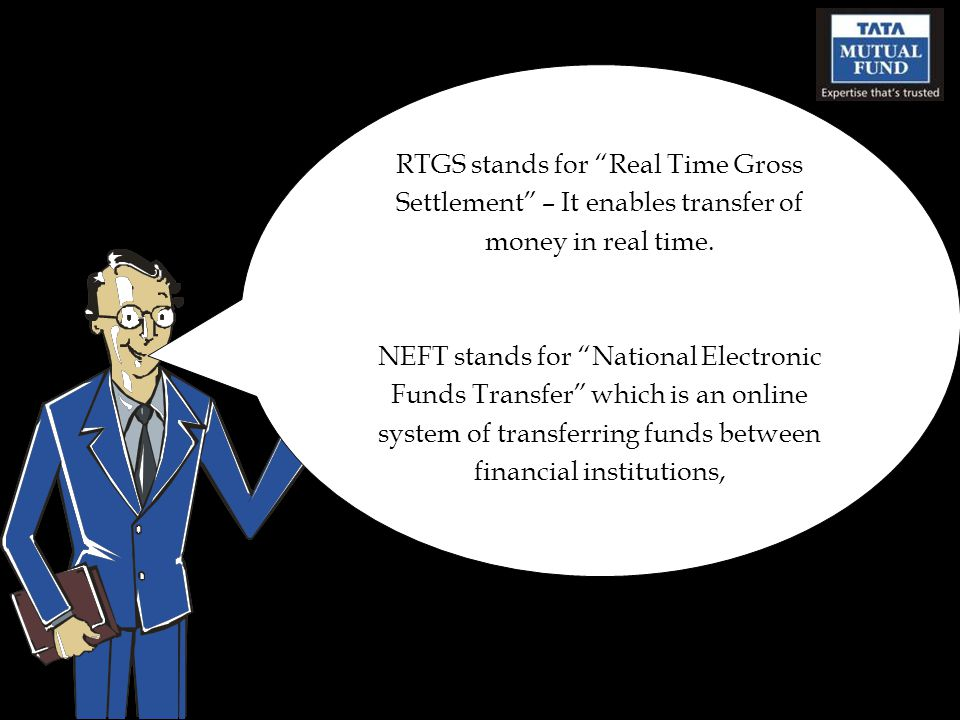 RTGS stands for Real Time Gross Settlement – It enables transfer of money in real time.